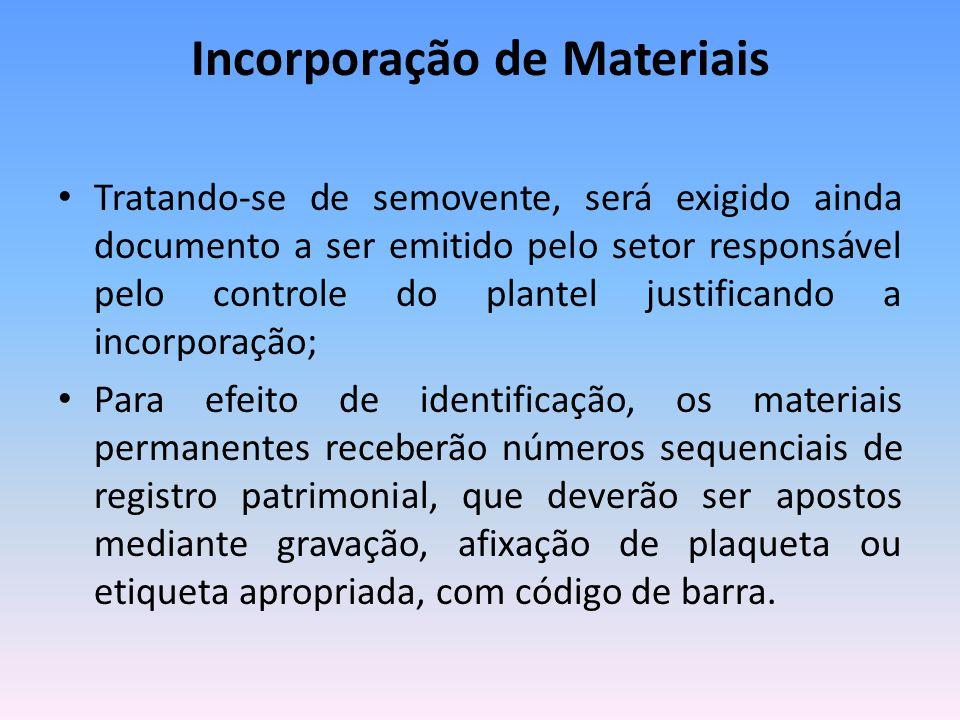 Incorporação de Materiais Tratando-se de semovente, será exigido ainda documento a ser emitido pelo setor responsável pelo controle do plantel justifi