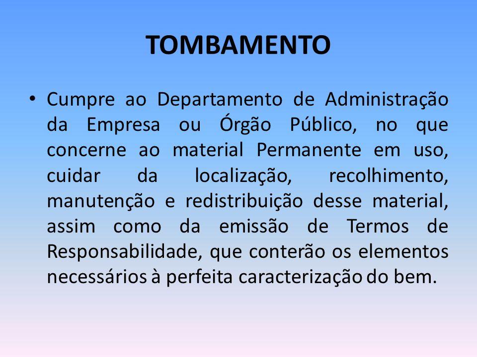 TOMBAMENTO Cumpre ao Departamento de Administração da Empresa ou Órgão Público, no que concerne ao material Permanente em uso, cuidar da localização,