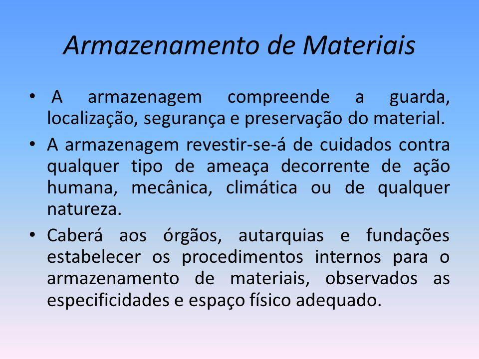 Armazenamento de Materiais A armazenagem compreende a guarda, localização, segurança e preservação do material. A armazenagem revestir-se-á de cuidado