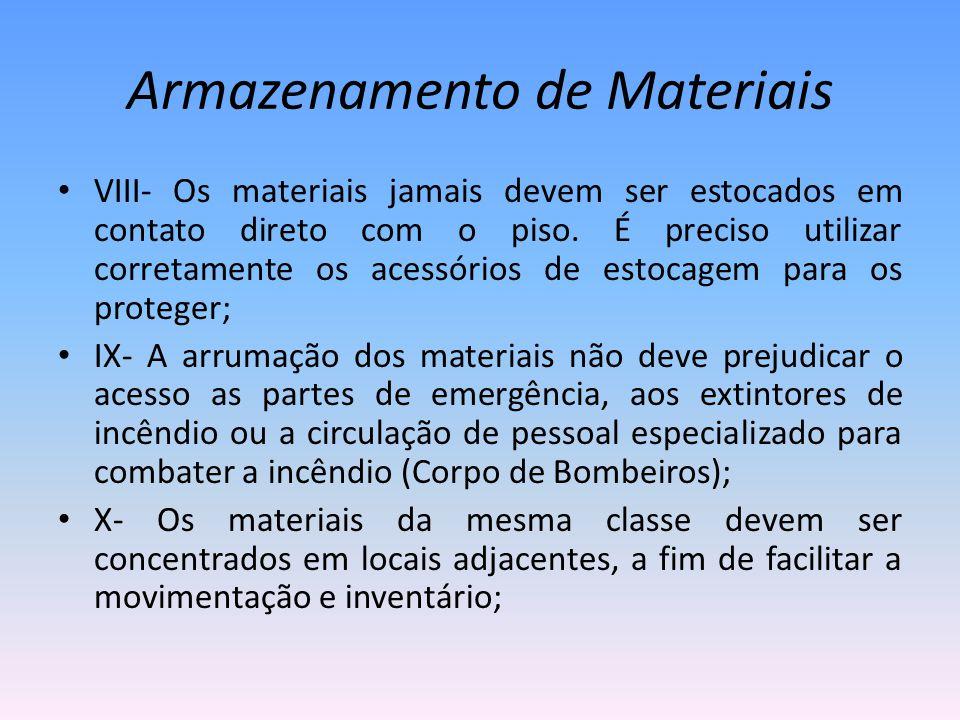 Armazenamento de Materiais VIII- Os materiais jamais devem ser estocados em contato direto com o piso. É preciso utilizar corretamente os acessórios d