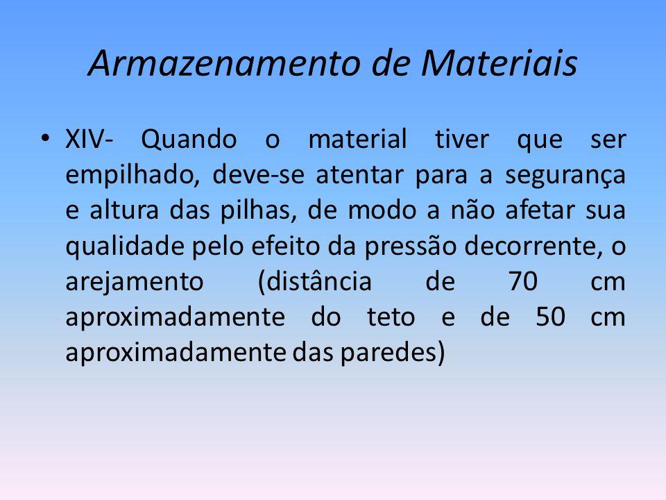 Armazenamento de Materiais XIV- Quando o material tiver que ser empilhado, deve-se atentar para a segurança e altura das pilhas, de modo a não afetar