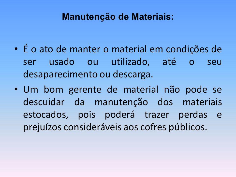 Manutenção de Materiais: É o ato de manter o material em condições de ser usado ou utilizado, até o seu desaparecimento ou descarga.