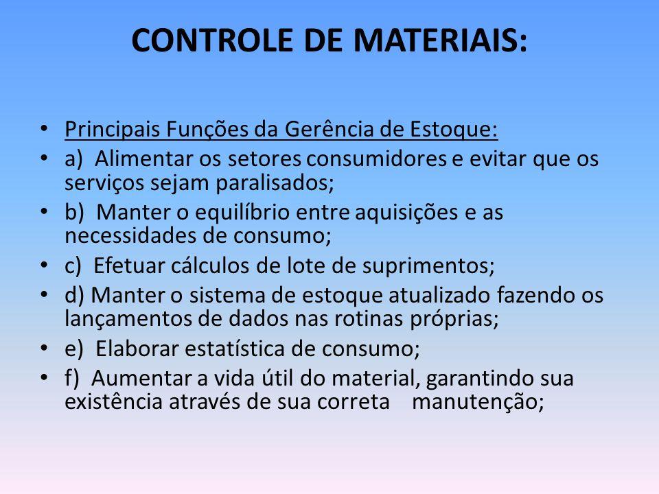 CONTROLE DE MATERIAIS: Principais Funções da Gerência de Estoque: a) Alimentar os setores consumidores e evitar que os serviços sejam paralisados; b)