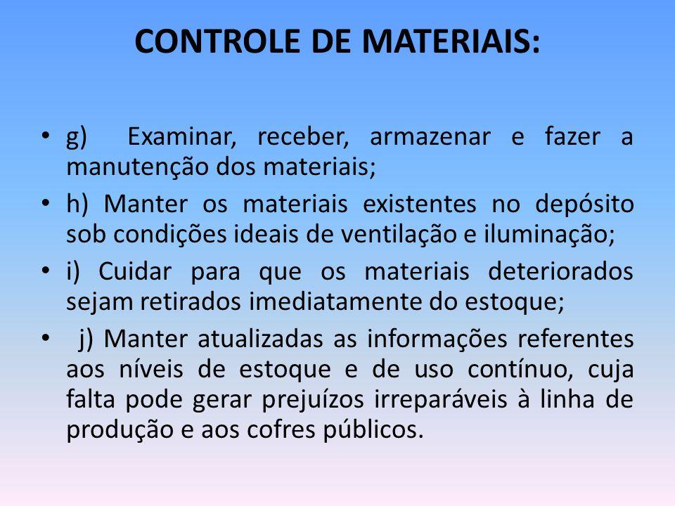 CONTROLE DE MATERIAIS: g) Examinar, receber, armazenar e fazer a manutenção dos materiais; h) Manter os materiais existentes no depósito sob condições