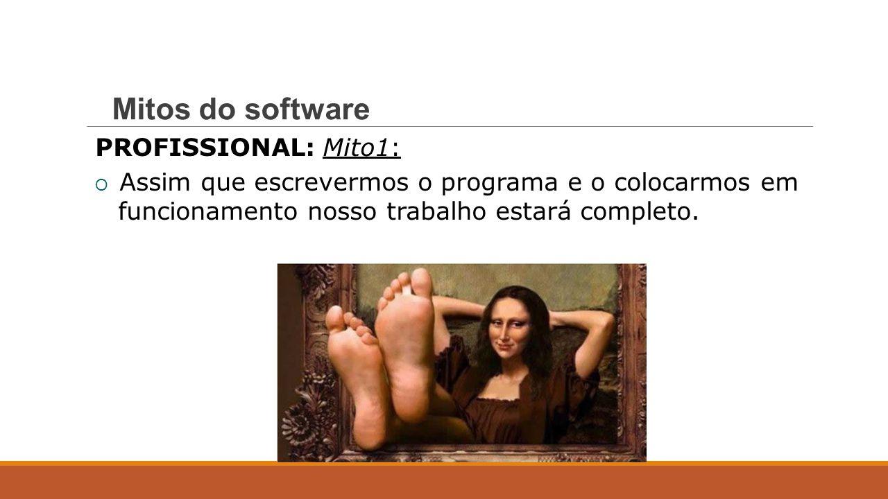 PROFISSIONAL: Mito 1: O Assim que escrevermos o programa e o colocarmos em funcionamento nosso trabalho estará completo. Mitos do software