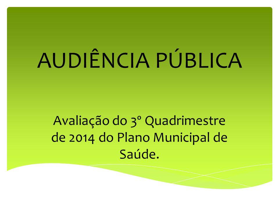 AUDIÊNCIA PÚBLICA Avaliação do 3º Quadrimestre de 2014 do Plano Municipal de Saúde.