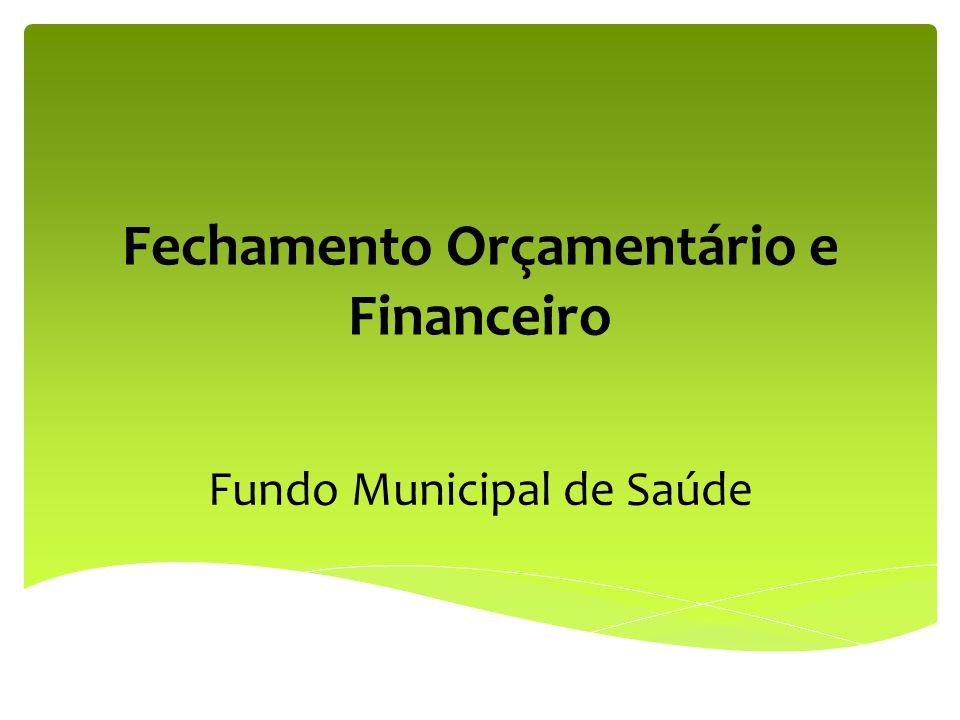 Fechamento Orçamentário e Financeiro Fundo Municipal de Saúde