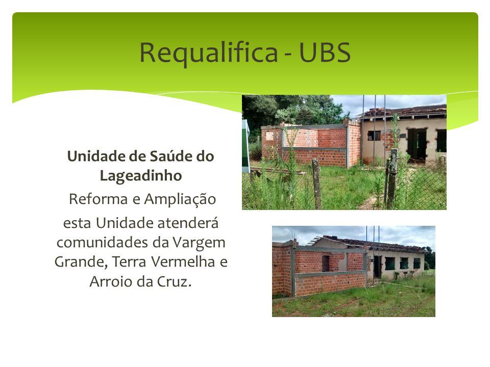 Requalifica - UBS Unidade de Saúde do Lageadinho Reforma e Ampliação esta Unidade atenderá comunidades da Vargem Grande, Terra Vermelha e Arroio da Cruz.