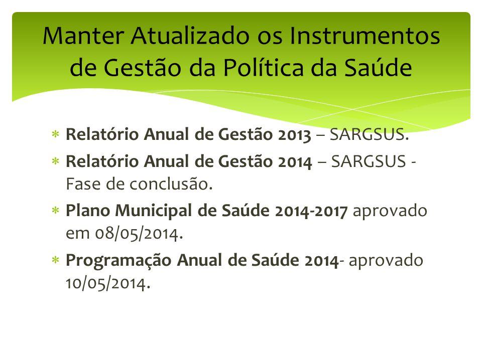  Relatório Anual de Gestão 2013 – SARGSUS.  Relatório Anual de Gestão 2014 – SARGSUS - Fase de conclusão.  Plano Municipal de Saúde 2014-2017 aprov