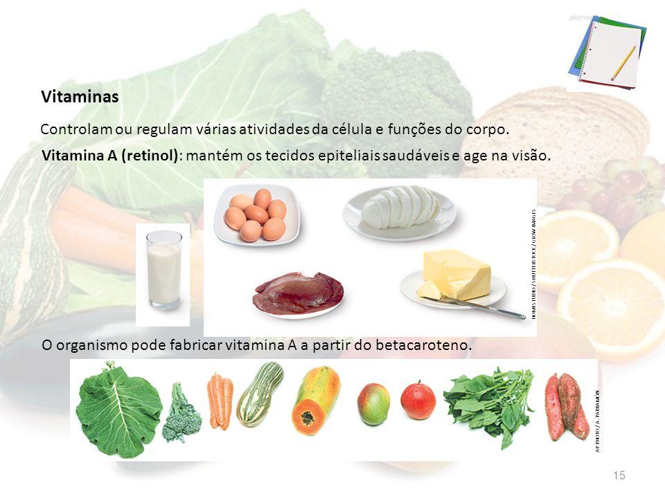 O organismo pode fabricar vitamina A a partir do betacaroteno. Vitaminas Controlam ou regulam várias atividades da célula e funções do corpo. Vitamina