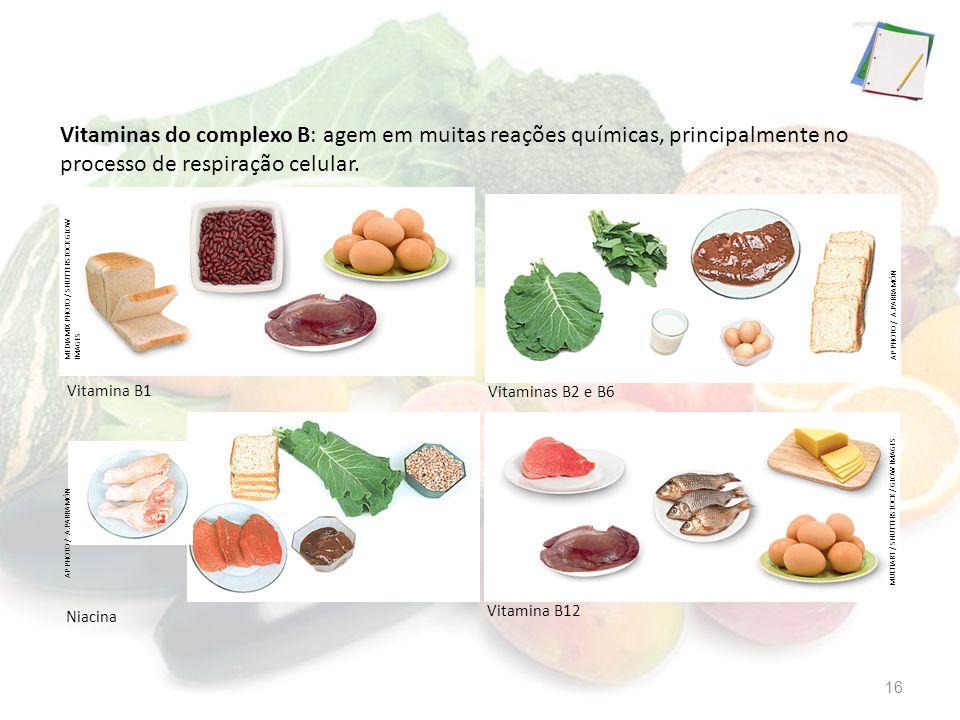 Vitaminas do complexo B: agem em muitas reações químicas, principalmente no processo de respiração celular. Vitamina B1 Vitaminas B2 e B6 Niacina Vita