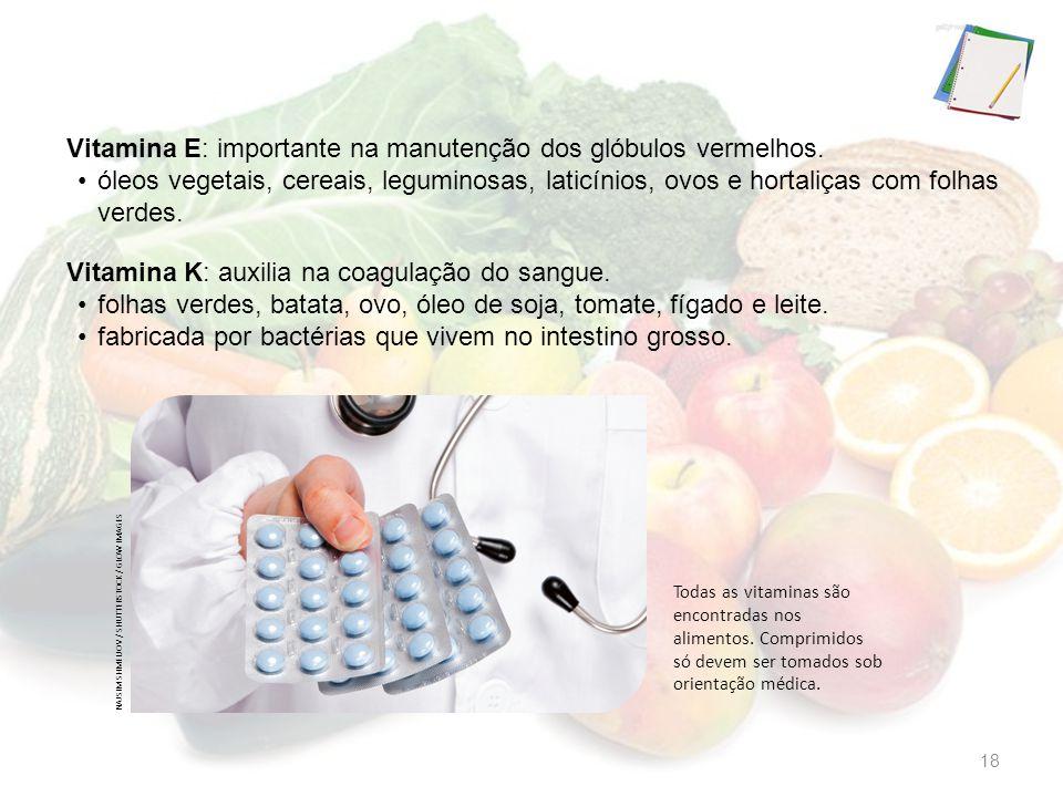 Vitamina K: auxilia na coagulação do sangue. folhas verdes, batata, ovo, óleo de soja, tomate, fígado e leite. fabricada por bactérias que vivem no in