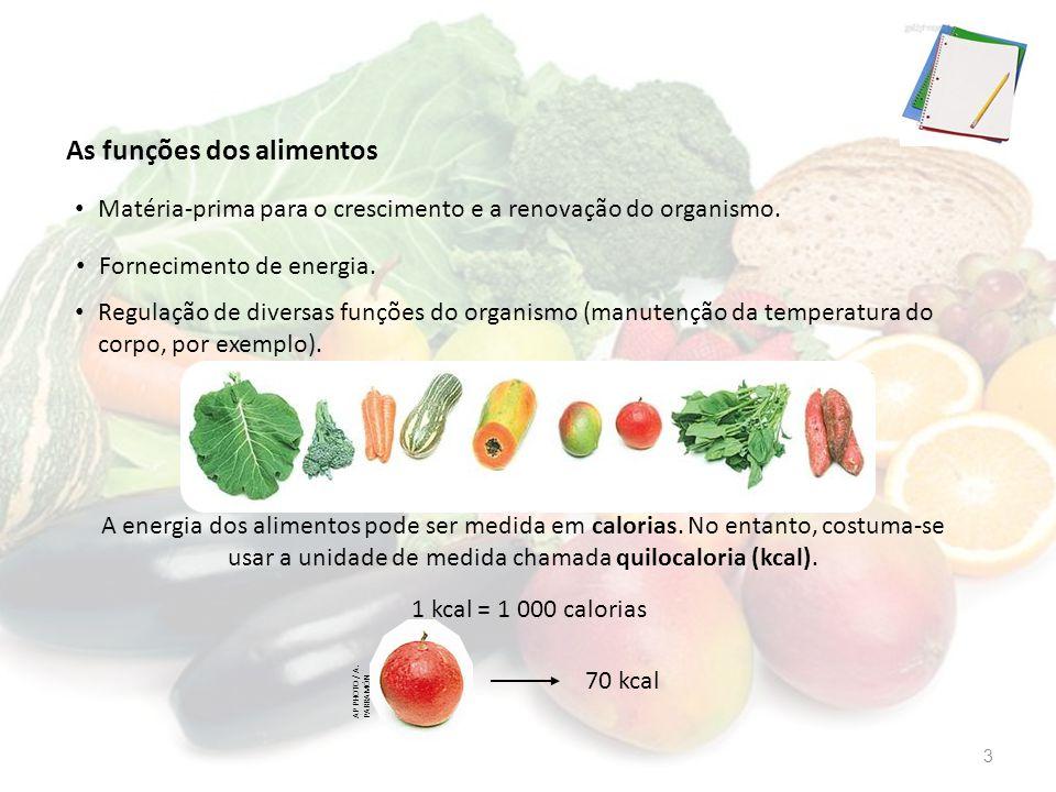 As funções dos alimentos A energia dos alimentos pode ser medida em calorias. No entanto, costuma-se usar a unidade de medida chamada quilocaloria (kc