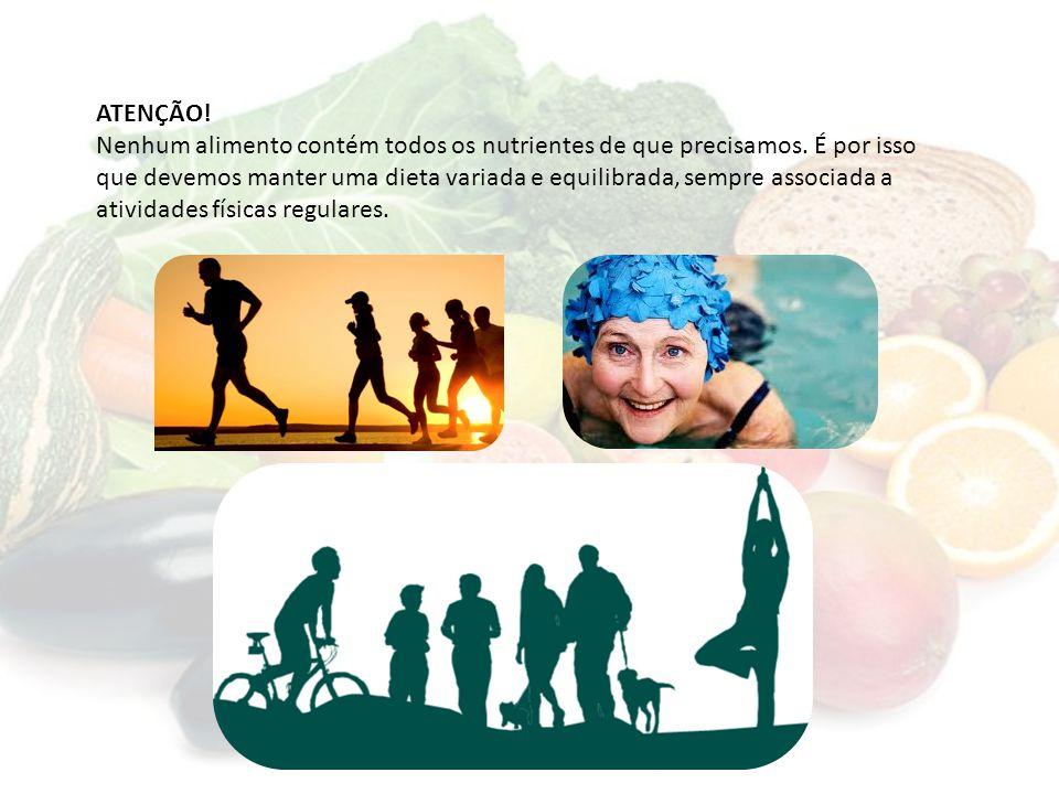 ATENÇÃO! Nenhum alimento contém todos os nutrientes de que precisamos. É por isso que devemos manter uma dieta variada e equilibrada, sempre associada