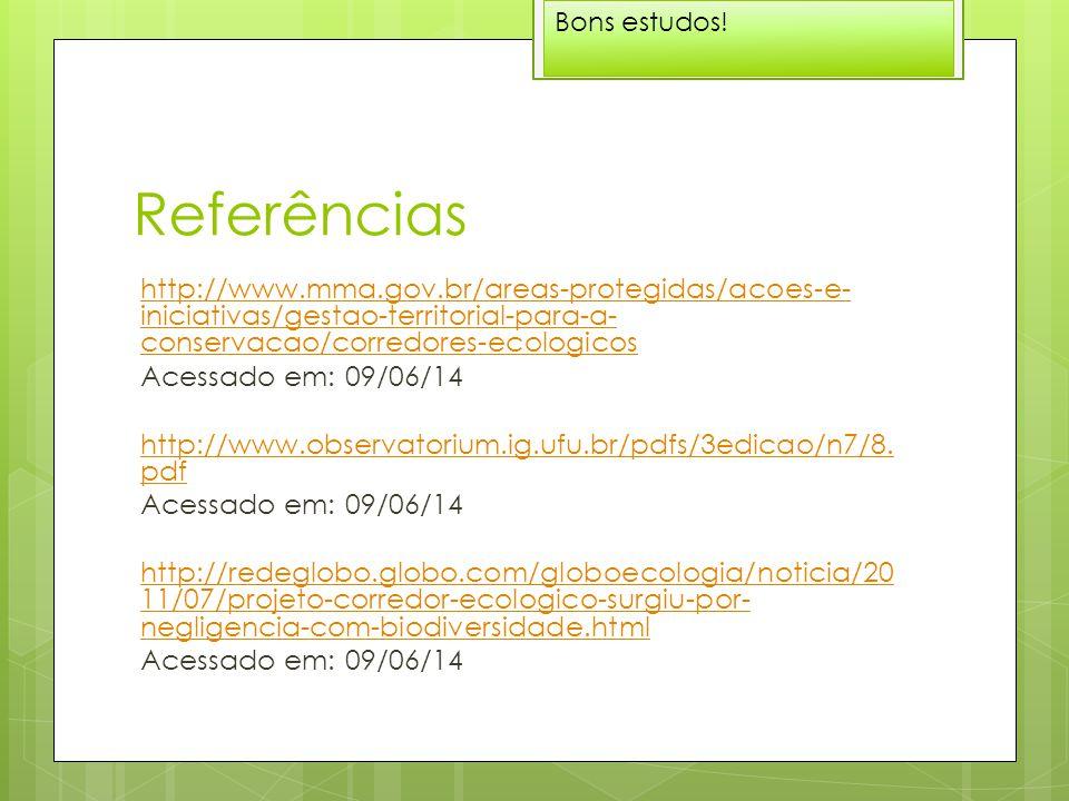 Referências http://www.mma.gov.br/areas-protegidas/acoes-e- iniciativas/gestao-territorial-para-a- conservacao/corredores-ecologicos Acessado em: 09/06/14 http://www.observatorium.ig.ufu.br/pdfs/3edicao/n7/8.