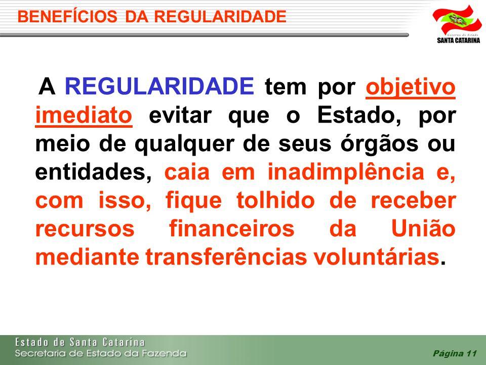 Página 11 BENEFÍCIOS DA REGULARIDADE A REGULARIDADE tem por objetivo imediato evitar que o Estado, por meio de qualquer de seus órgãos ou entidades, c