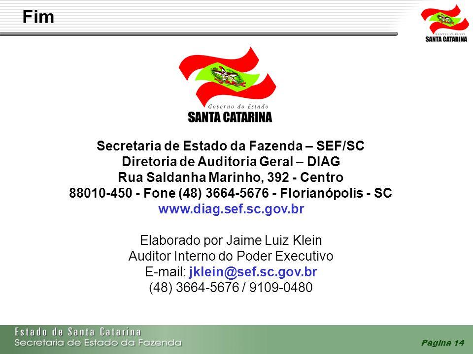 Página 14 Secretaria de Estado da Fazenda – SEF/SC Diretoria de Auditoria Geral – DIAG Rua Saldanha Marinho, 392 - Centro 88010-450 - Fone (48) 3664-5