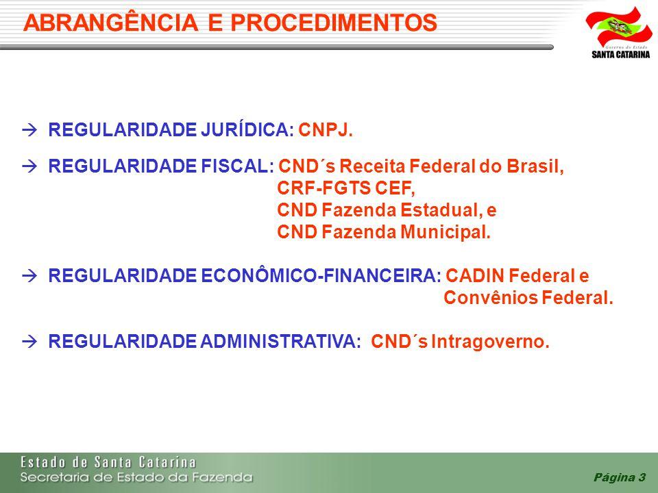 Página 3 ABRANGÊNCIA E PROCEDIMENTOS  REGULARIDADE JURÍDICA: CNPJ.  REGULARIDADE FISCAL: CND´s Receita Federal do Brasil, CRF-FGTS CEF, CND Fazenda