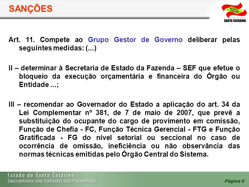 Página 6 SANÇÕES Art. 11. Compete ao Grupo Gestor de Governo deliberar pelas seguintes medidas: (...) II – determinar à Secretaria de Estado da Fazend