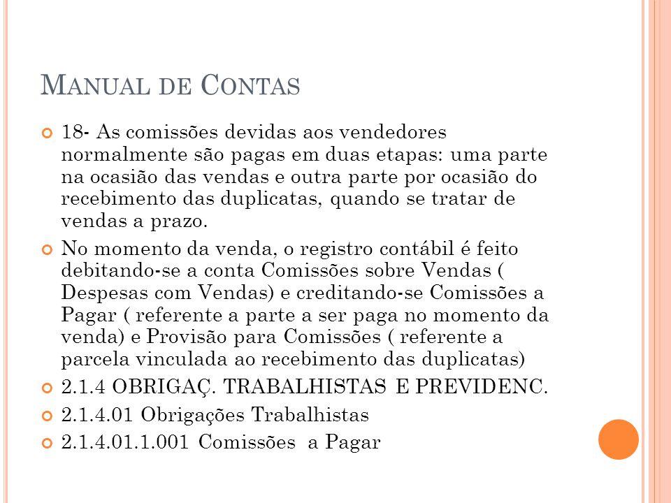 M ANUAL DE C ONTAS 18- As comissões devidas aos vendedores normalmente são pagas em duas etapas: uma parte na ocasião das vendas e outra parte por oca