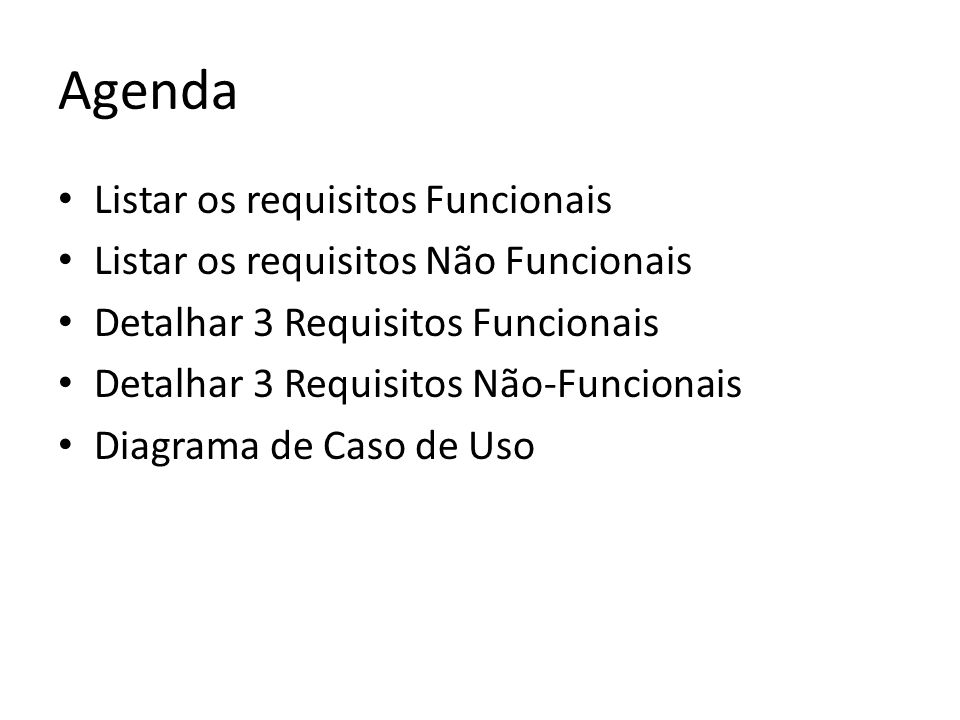 Agenda Listar os requisitos Funcionais Listar os requisitos Não Funcionais Detalhar 3 Requisitos Funcionais Detalhar 3 Requisitos Não-Funcionais Diagr