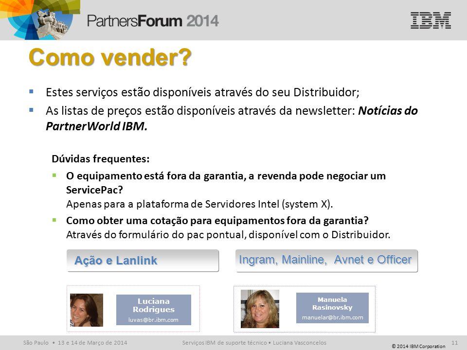 © 2014 IBM Corporation São Paulo 13 e 14 de Março de 2014 Luciana Rodrigues luvas@br.ibm.com Ação e Lanlink Manuela Rasinovsky manuelar@br.ibm.com Ingram, Mainline, Avnet e Officer Como vender.