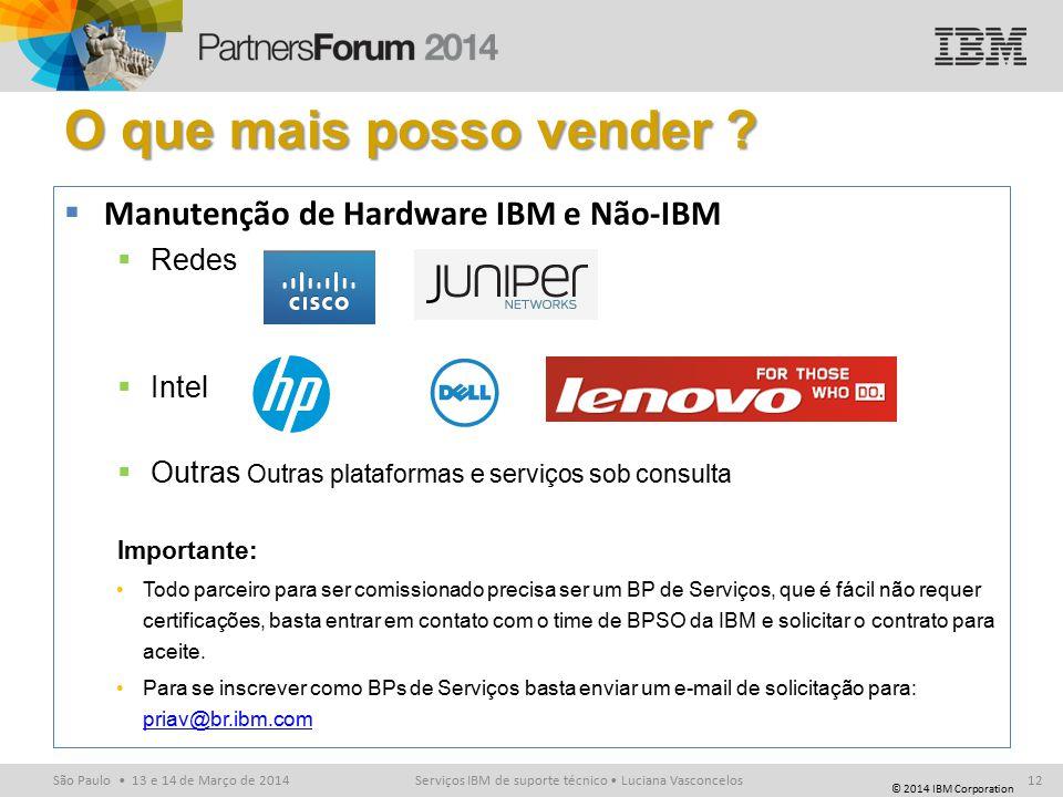 © 2014 IBM Corporation São Paulo 13 e 14 de Março de 2014 O que mais posso vender .