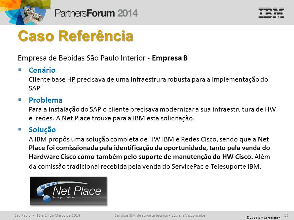 © 2014 IBM Corporation São Paulo 13 e 14 de Março de 2014 Caso Referência Empresa de Bebidas São Paulo Interior - Empresa B  Cenário Cliente base HP precisava de uma infraestrura robusta para a implementação do SAP  Problema Para a instalação do SAP o cliente precisava modernizar a sua infraestrutura de HW e redes.