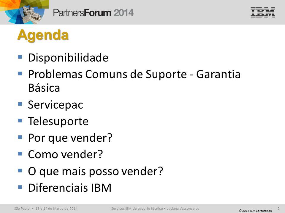 © 2014 IBM Corporation São Paulo 13 e 14 de Março de 2014 Disponibilidade!!.