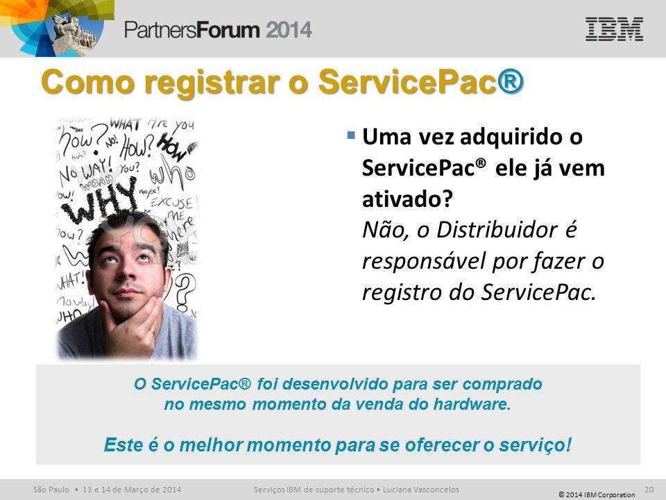 © 2014 IBM Corporation São Paulo 13 e 14 de Março de 2014 Como registrar o ServicePac®  Uma vez adquirido o ServicePac® ele já vem ativado.