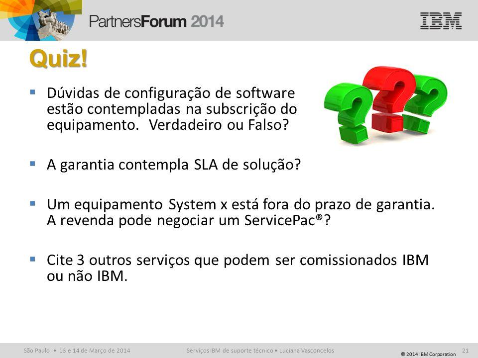 © 2014 IBM Corporation São Paulo 13 e 14 de Março de 2014 Quiz.