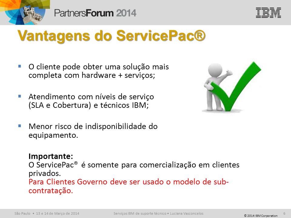 © 2014 IBM Corporation São Paulo 13 e 14 de Março de 2014 Vantagens do ServicePac®  O cliente pode obter uma solução mais completa com hardware + serviços;  Atendimento com níveis de serviço (SLA e Cobertura) e técnicos IBM;  Menor risco de indisponibilidade do equipamento.