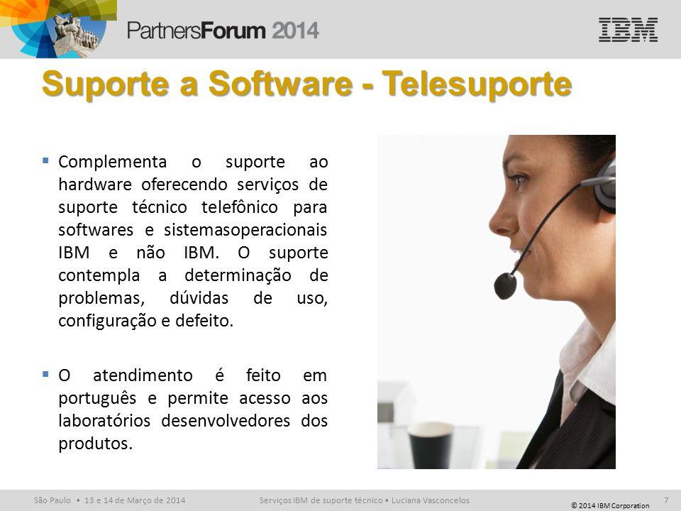 © 2014 IBM Corporation São Paulo 13 e 14 de Março de 2014 Suporte a Software - Telesuporte  Complementa o suporte ao hardware oferecendo serviços de suporte técnico telefônico para softwares e sistemasoperacionais IBM e não IBM.