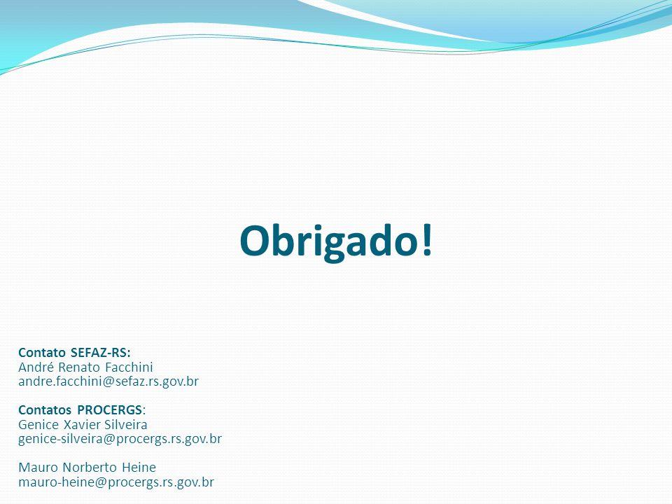 Obrigado! Contato SEFAZ-RS: André Renato Facchini andre.facchini@sefaz.rs.gov.br Contatos PROCERGS: Genice Xavier Silveira genice-silveira@procergs.rs