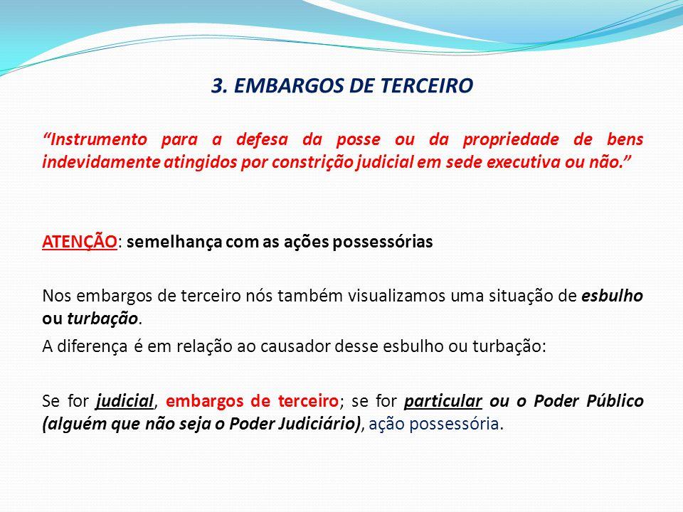 """3. EMBARGOS DE TERCEIRO """"Instrumento para a defesa da posse ou da propriedade de bens indevidamente atingidos por constrição judicial em sede executiv"""
