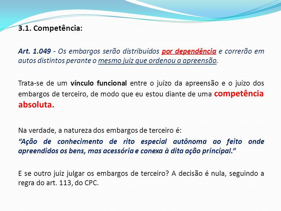 3.1. Competência: Art. 1.049 - Os embargos serão distribuídos por dependência e correrão em autos distintos perante o mesmo juiz que ordenou a apreens