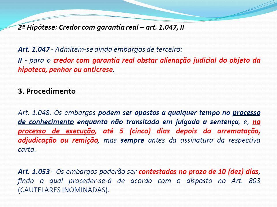 2ª Hipótese: Credor com garantia real – art. 1.047, II Art. 1.047 - Admitem-se ainda embargos de terceiro: II - para o credor com garantia real obstar