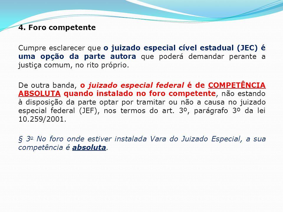 4. Foro competente Cumpre esclarecer que o juizado especial cível estadual (JEC) é uma opção da parte autora que poderá demandar perante a justiça com
