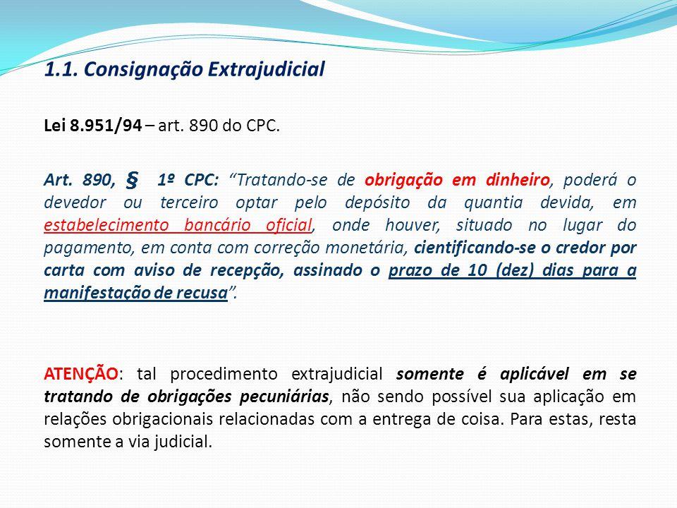 """1.1. Consignação Extrajudicial Lei 8.951/94 – art. 890 do CPC. Art. 890, § 1º CPC: """"Tratando-se de obrigação em dinheiro, poderá o devedor ou terceiro"""