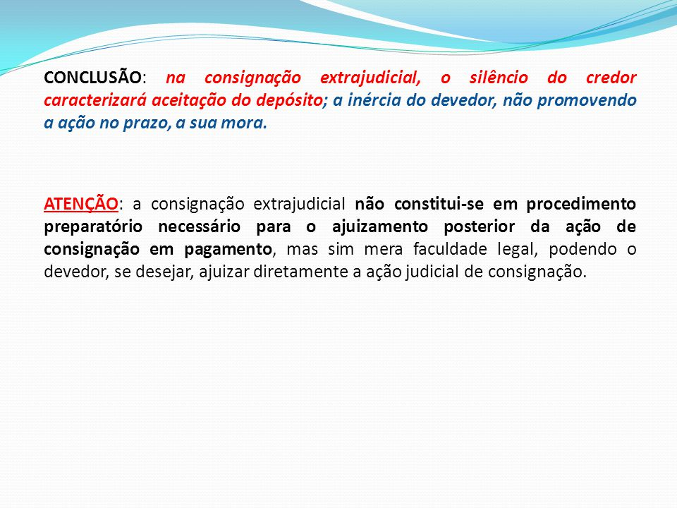 CONCLUSÃO: na consignação extrajudicial, o silêncio do credor caracterizará aceitação do depósito; a inércia do devedor, não promovendo a ação no praz