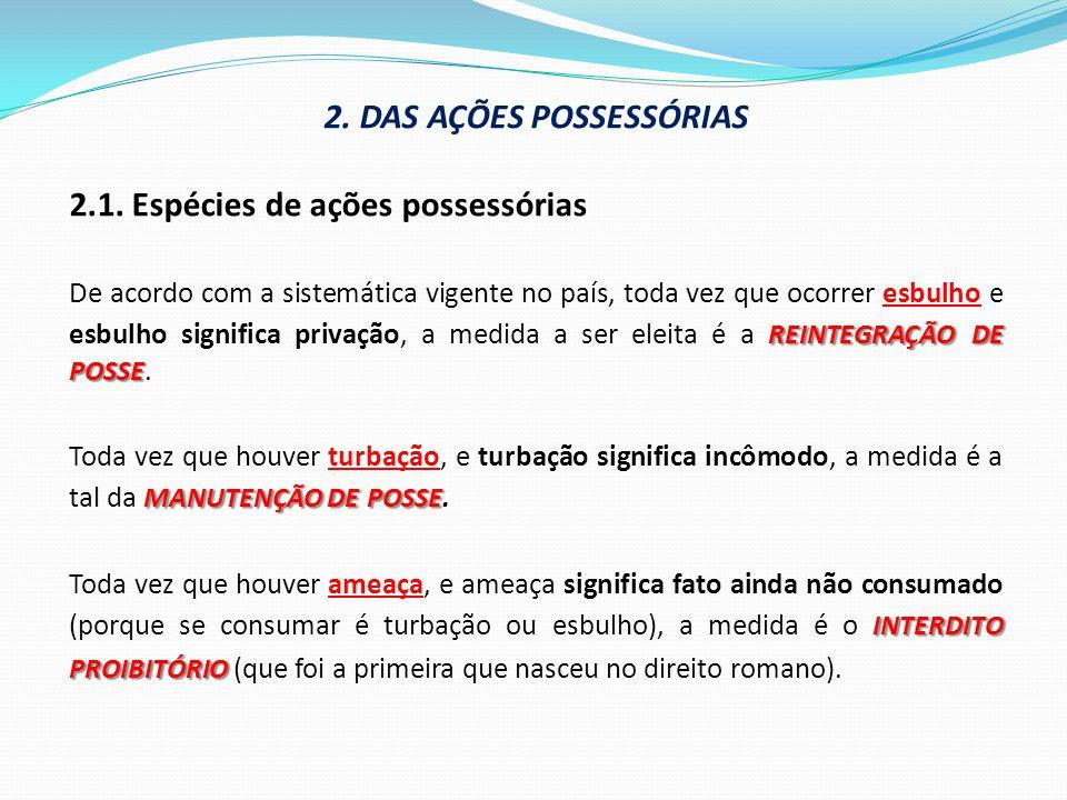2. DAS AÇÕES POSSESSÓRIAS 2.1. Espécies de ações possessórias REINTEGRAÇÃO DE POSSE De acordo com a sistemática vigente no país, toda vez que ocorrer