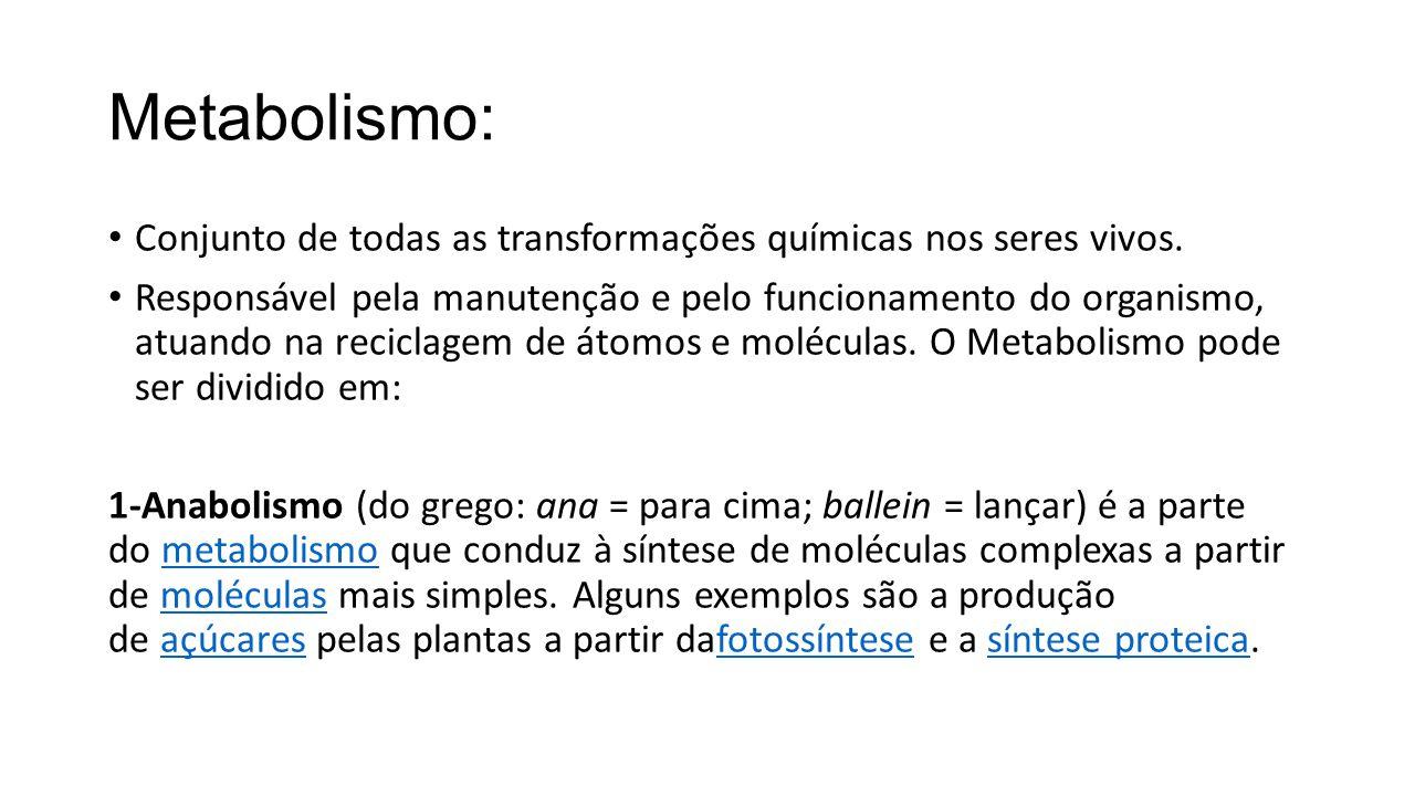 Catabolismo: Chama-se catabolismo à parte do metabolismo que se refere assimilação ou processamento da matéria orgânica adquirida pelos seres vivos para fins de obtenção de energia.