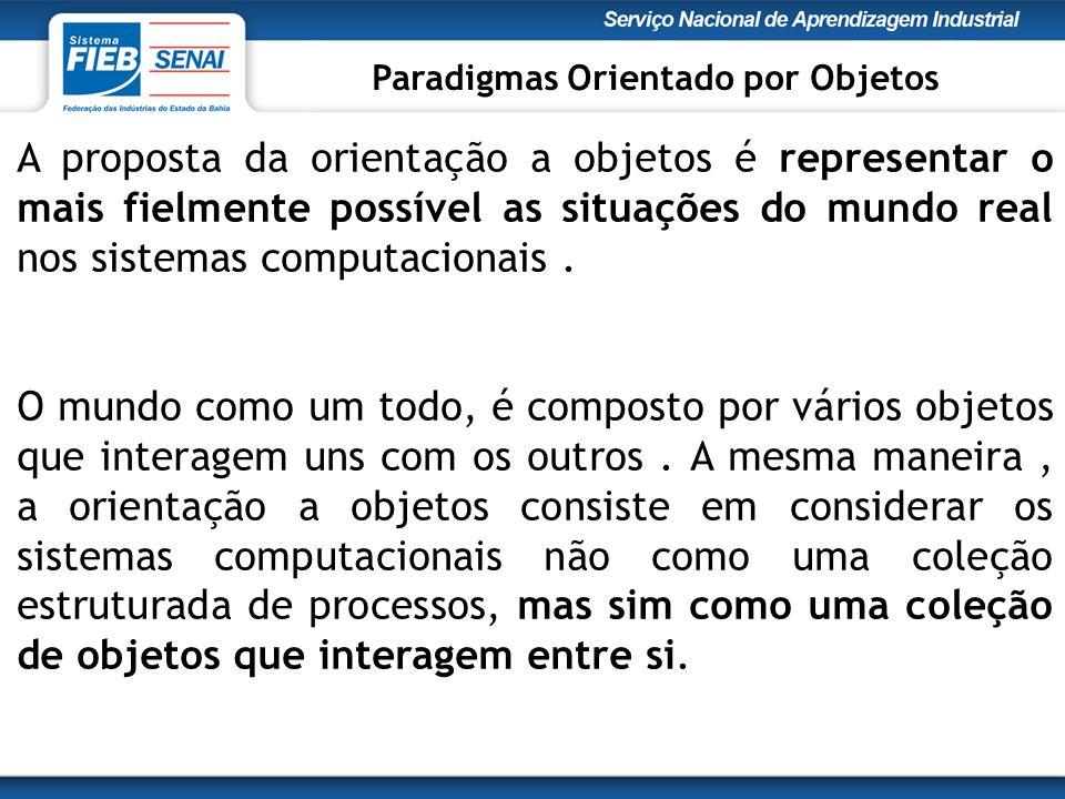 A proposta da orientação a objetos é representar o mais fielmente possível as situações do mundo real nos sistemas computacionais.