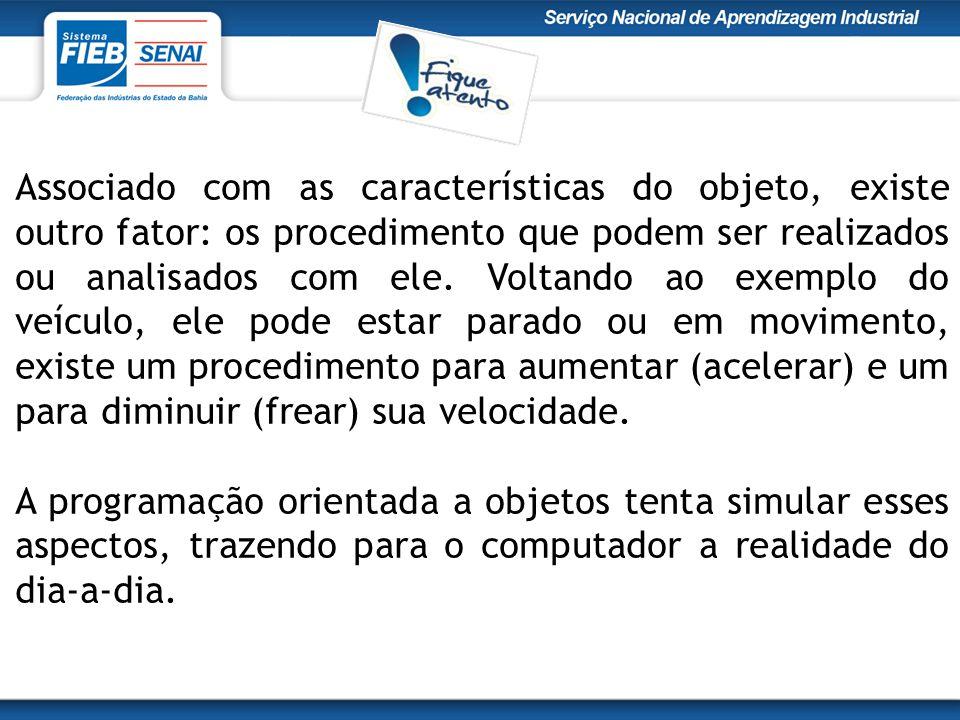 Associado com as características do objeto, existe outro fator: os procedimento que podem ser realizados ou analisados com ele. Voltando ao exemplo do