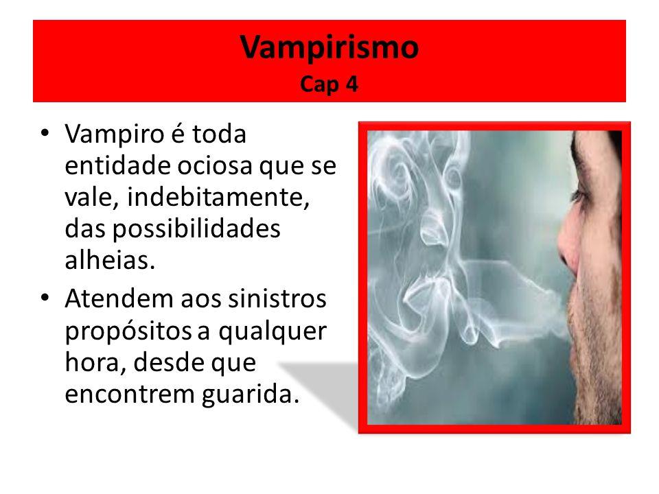 É a viciação da personalidade espiritual que produz as criações vampirísticas ou estas que avassalam a alma, impondo-lhe certas enfermidades.