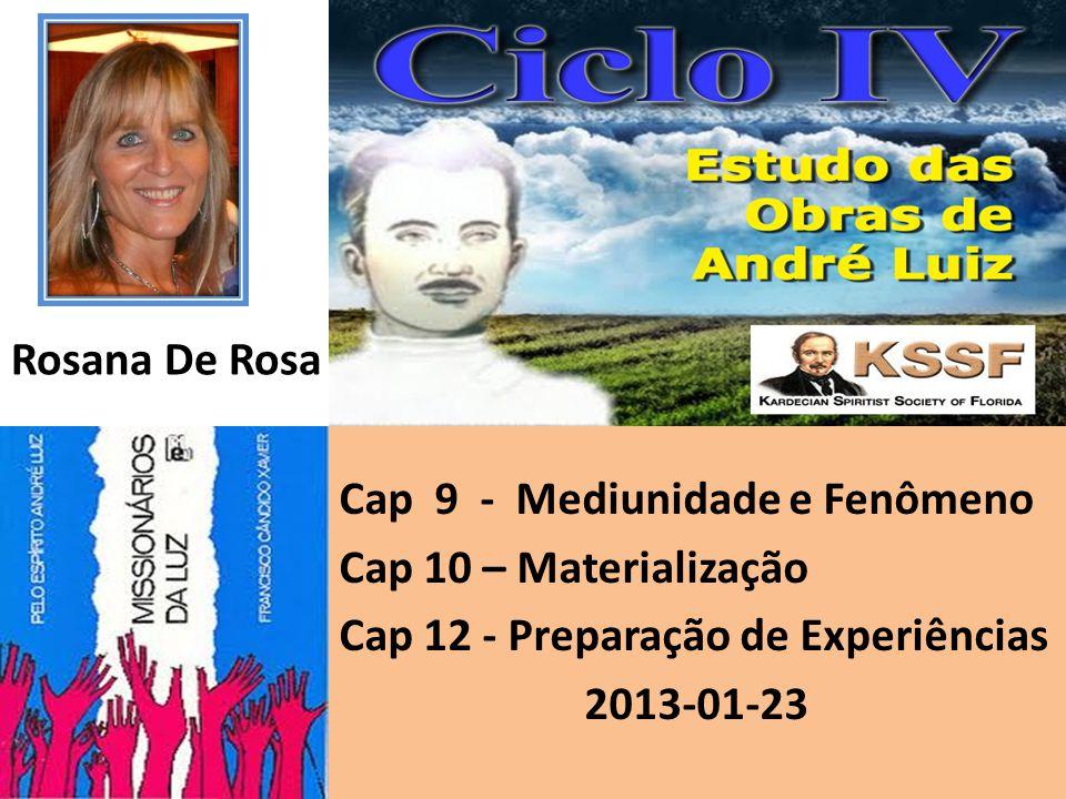 Cap 9 - Mediunidade e Fenômeno Cap 10 – Materialização Cap 12 - Preparação de Experiências 2013-01-23 Rosana De Rosa