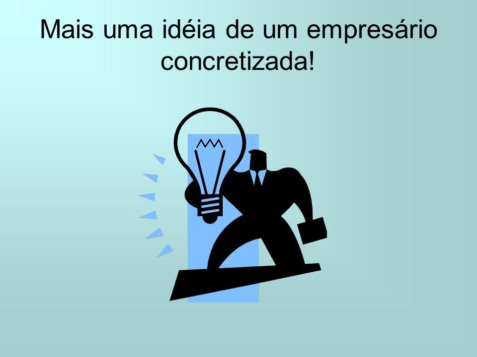 Mais uma idéia de um empresário concretizada!