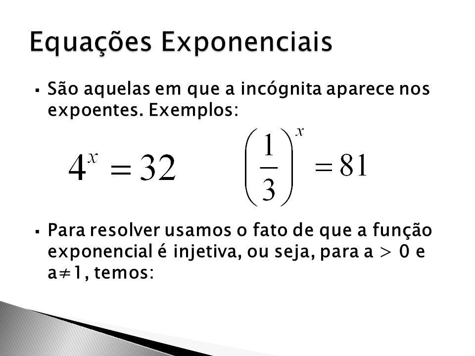  São aquelas em que a incógnita aparece nos expoentes. Exemplos:  Para resolver usamos o fato de que a função exponencial é injetiva, ou seja, para