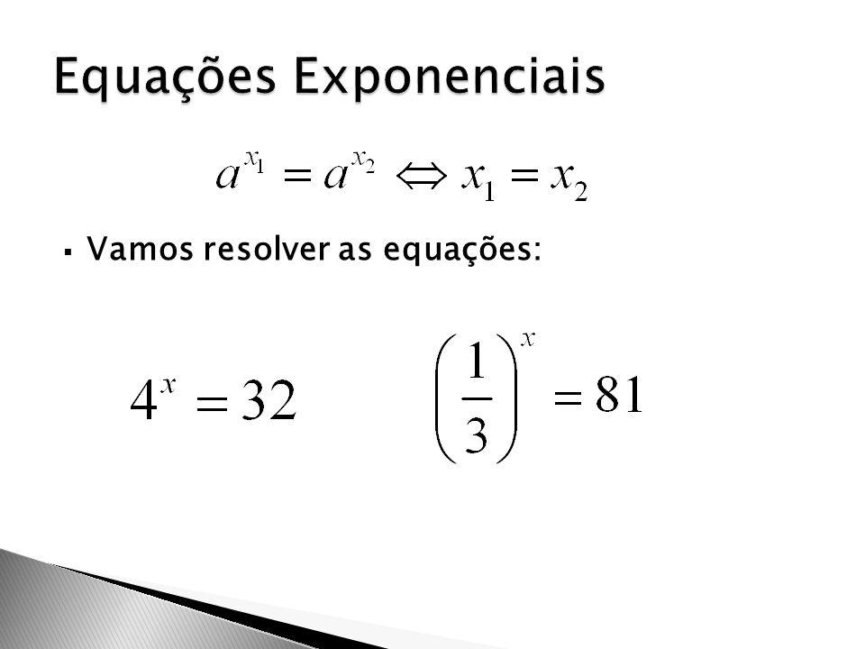  Vamos resolver as equações: