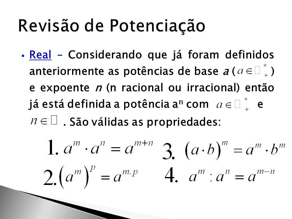  Real – Considerando que já foram definidos anteriormente as potências de base a ( ) e expoente n (n racional ou irracional) então já está definida a